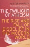 Twilight of Atheism: The Rise and Fall of Disbelief in the Modern World Paperback