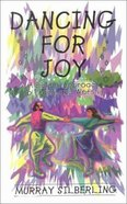 Dancing For Joy: Biblical Approach to Praise and Worship