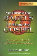 You Bring the Bagels I'll Bring the Gospel: Sharing the Messiah With Your Jewish Neighbor Paperback