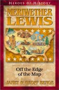 Meriwether Lewis - Off the Edge of the Map (Heroes Of History Series) Paperback