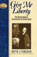 Leaders in Action: Give Me Liberty Hardback