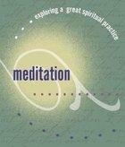 Exploring a Great Spiritual Practice: Meditation Paperback