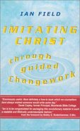 Imitating Christ Through Guided Changework Paperback