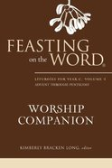 Feasting on the Word Worship Companion #01: Advent Through Pentecost (Liturgies For Year C) Hardback