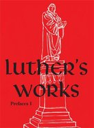 Prefaces 1 (1522 1532) (#59 in Luther's Works Series) Hardback