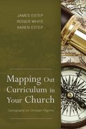 Mapping Out Curriculum in Your Church: Cartography For Christian Pilgrims Paperback