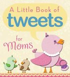 A Little Book of Tweets For Moms Paperback