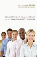 Educating Ethical Leaders For the Twenty-First Century Paperback