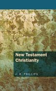 New Testament Christianity (J B Phillips Classics Series) Paperback