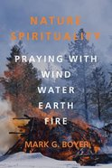 Nature Spirituality: Praying With Wind, Water, Earth, Fire Paperback