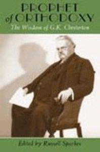Prophet of Orthodoxy: Wisdom of G.K. Chesterton