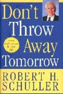 Dont Throw Away Tomorrow