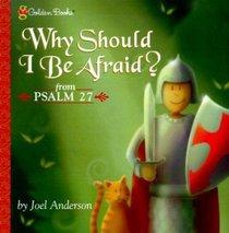Why Should I Be Afraid?