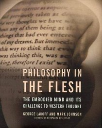 Philosophy of the Flesh: The Embodied Mind & Its Challlenge to Western Thought