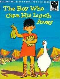 The Boy Who Gave His Lunch Away (Arch Books Series)