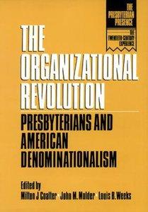 The Organizational Revolution (The Presbyterian Presence Series)