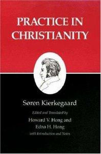 Practice in Christianity (Kierkegaards Writings #20)