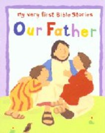 Our Father (My Very First Bible Stories Series)