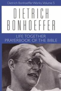 Life Together, Prayerbook of the Bible (#05 in Dietrich Bonhoeffer Works Series)