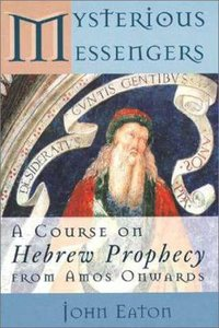 Mysterious Messengers: Hebrew Prophecy