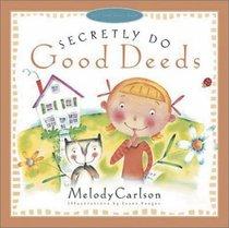 Secretly Do Good Deeds (Just Like Jesus Said Series)