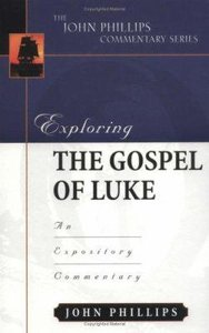Exploring the Gospel of Luke (John Phillips Commentary Series)