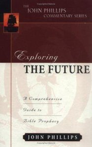 Exploring the Future (John Phillips Commentary Series)