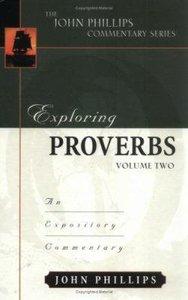 Exploring Proverbs (Volume 2) (John Phillips Commentary Series)
