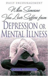When Someone You Love Suffers From Depression Or Mental Illness