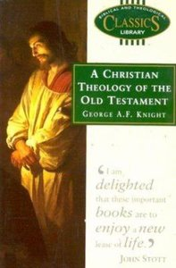 Christian Theology of the Old Testament (Biblical & Theological Classics Library Series)