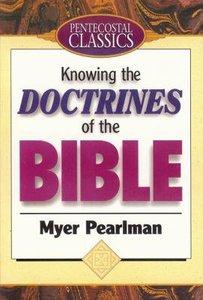 Knowing the Doctrines of the Bible (Pentecostal Classics Series)