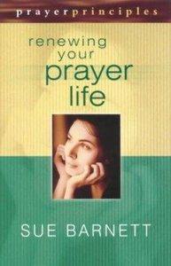Prayer Principles: Renewing Your Prayer Life