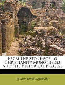 From the Stone Age to Christianity Monotheism and the Historical Process