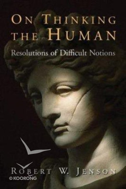 Buy On Thinking The Human By Robert Jenson Online On Thinking The