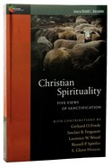 Christian Spirituality: Five Views (Spectrum Multiview Series) Paperback
