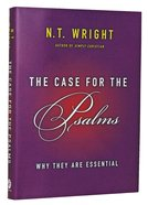 The Case For the Psalms: Why They Are Essential Hardback
