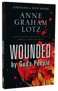 Wounded By God's People: Discovering How God's Love Heals Our Hearts Paperback