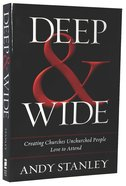 Deep and Wide: Creating Churches Unchurched People Love to Attend Paperback