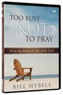 Too Busy Not to Pray:   Slowing Down to Be With God (Dvd Study) DVD