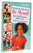 Everybody Tells Me to Be Myself But I Don't Know Who I Am (Faithgirlz! Series) Paperback