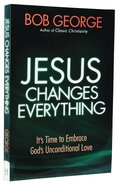 Jesus Changes Everything Paperback