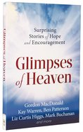 Glimpses of Heaven: Surprising Stories of Hope and Encouragement Paperback