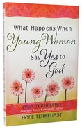 What Happens When Young Women Say Yes to God Paperback