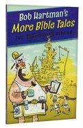 Bob Hartman's More Bible Tales Paperback