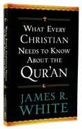 What Every Christian Needs to Know About the Qur'an Paperback