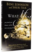 What If...: You Joined Your Dreams With the Most Amazing God Paperback