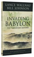 Invading Babylon: The 7 Mountain Mandate Paperback