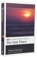About the End Times (40 Questions Series) Paperback