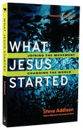 What Jesus Started: Joining the Movement, Changing the World Paperback