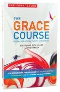 The Grace Course (Participant's Guide) (The Grace Course) Paperback
